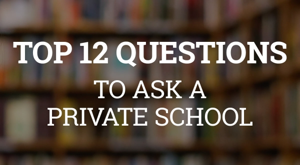 12 Questions to Ask A Private School
